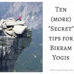 Ten (more) Secret Tips for Bikram Yogis